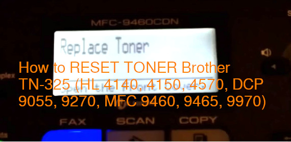 How to RESET TONER Brother TN-325 (HL 4140, 4150, 4570, DCP 9055, 9270, MFC 9460, 9465, 9970) – what to do about laser printer air pollution and healthcare concerns