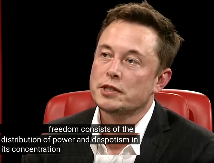 Elon Musk wise words – freedom consists of the distribution of power and despotism in it's concentration