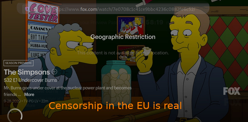The Simpsons (sponsored by Ruppert Murdoch's Fox) is under Geographical Restrictions thus not viewable in the (parts?) of the EU